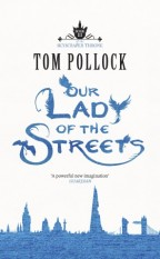 Cover for Our Lady of the Streets by Tom Pollock. White cover with the title written fancifully in blue. At the base is a blue silhouette of London's skyline, but it is broken and crumbling.