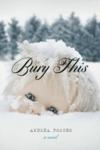 cover for Bury This by Andrea Portes. A white doll's head with blue eyes lies half-buried in show, pine trees in the background.
