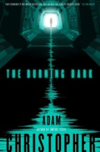 cover of The Burning Dark by Adam Christopher. A long dark corridor on a space station, brightly it at the end. A silhouette of a figure stands in the light, and from it stems a bright teal audio wave that lines the floor, getting bigger/louder the closer it gets to the viewer.