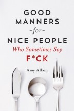 Cover for Amy Alkon's Good Manners for Nice People Who Sometimes Say Fuck. Plain white cover with black and red text above a silverware setting of a knife, spoon, and fork. The fork's middle tine is longer than the rest, so it's flipping the bird.