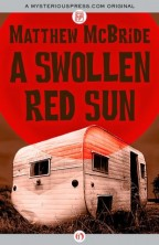 cover for A Swollen Red Sun by Matthew McBridge. A white, broken down trailer sits in the foreground, the title above it encased in a swollen red sun.