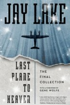 Cover for Last Plane to Heaven by Jay Lake.