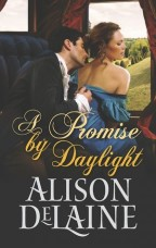 Cover for A Promise by Daylight by Alison DeLaine. Interior of a coach. A handsome white man with dark hair, wearing a black coat and fancy white shirt denoting the time period as Victorian, leans as though to kiss the shoulder of the pretty brunette with her back to him, as he starts to undo her fancy blue dress.