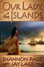 Cover for Our Lady of the Islands by Jay Lake and Shannon Page. A woman with long black hair stands in a white, flowing dress on a shore, looking out at the water and a multi-sailed ship.