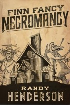 Cover of Finn Fancy Necromancy by Randy Henderson. In the style of an old woodcut, we have a haunted-looking house with a surreal scarecrow and a being with a bird-like face.