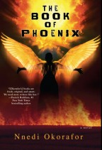 Cover for The Book of Phoenix by Nnedi Okorafor. A silhouetted black woman stands arms outstretched, orange fiery wings eruption from her shoulders, a great fireball above her.