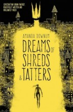 cover for Amanda Downum's Dreams of Shreds and Tatters