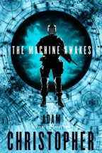 Cover for Adam Christopher's The Machine Awakes. A silhouette of a futuristic soldier stands before a blue, ominous circle.