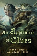 Cover for An Apprentice to Elves by Elizabeth Bear and Sarah Monette. A white woman with long blond hair and dressed in Viking-esque armor looks prepared to go into battle with two vicious wolves as allies.