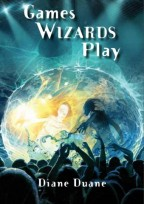 Cover for Games Wizards Play by Diane Duane, latest in the Young Wizards series.