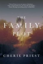 Cover for Cherie Priest's The Family Plot.