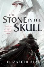 Cover of The Stone in The Skull by Elizabeth Bear.