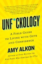 Cover of Unf*ckology: A Field Guide to Living with Guts and Confidence by Amy Alkon.
