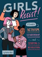 Cover of Girls Resist!: A Guide to Activism, Leadership, and Starting a Revolution by KaeLyn Rich.