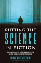 Cover of Putting the Science in Fiction: Expert Advice for Writing with Authenticity in Science Fiction, Fantasy, & Other Genres, Edited by Dan Koboldt.