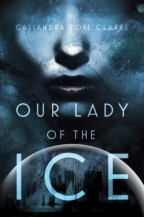 Cover for Our Lady of the Ice by Cassandra Rose Clarke. All colored in a dark icy blue, the bottom of a woman's face hovers over a domed city.