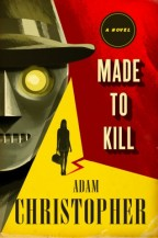 Cover for Made to Kill by Adam Christopher. A noir stylized painting of a closeup of a robot dressed in a fedora and trenchcoat with a woman's silhouette in the background.