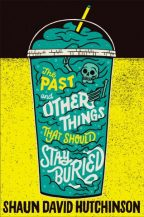 Cover of The Past and Other Things That Should Stay Buried by Shaun David Hutchinson.